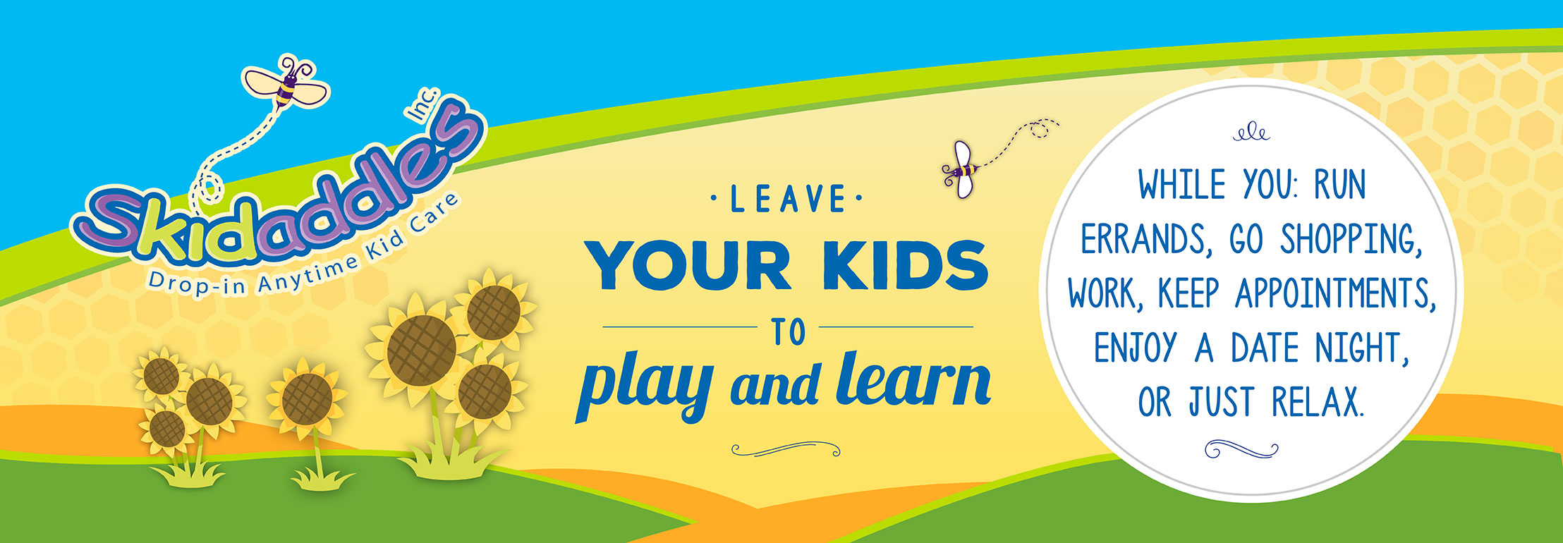 Leave your kids to play and learn while you run errands, go shopping, work, keep appointments, enjoy a date night, or just relax.