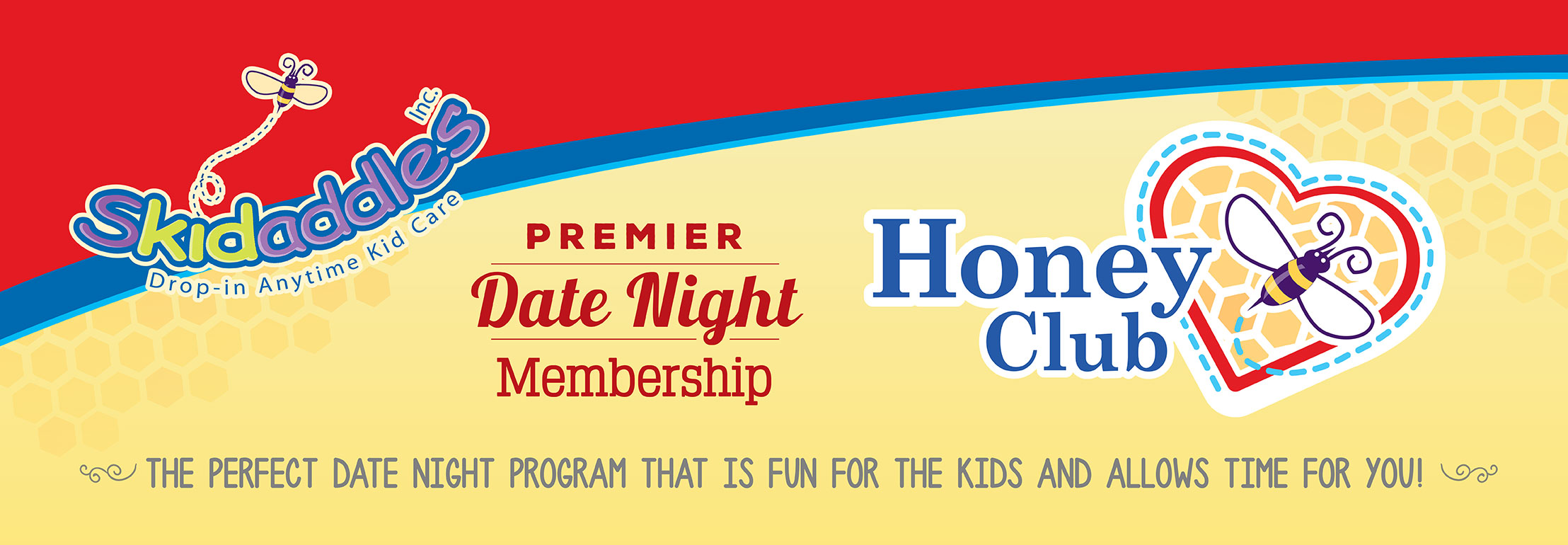 Honey Club:  Skidaddles premier date night membership.  The perfect date night program that is fun for the kids and allows time for you!